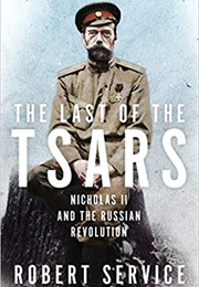 The Last of the Tsars: Nicholas II and the Russian Revolution (Robert Service)