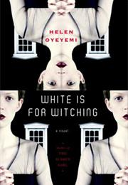 White Is for Witching, by Helen Oyeyemi