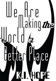 We Are Making the World a Better Place (K.I. Hope)