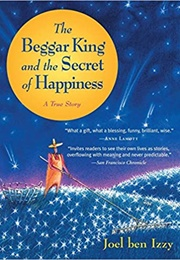 The Beggar King and the Secret of Happiness: A True Story (Joel Ben Izzy)