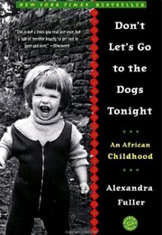 Don't Let's Go to the Dogs Tonight (Alexandra Fuller)