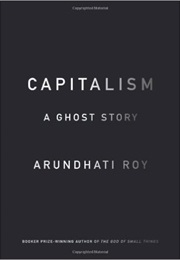 Capitalism: A Ghost Story (Arundhati Roy)