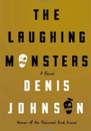 The Laughing Monsters (Denis Johnson)