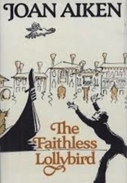 The Faithless Lollybird (Joan Aiken)