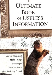 The Ultimate Book of Useless Information: A Few Thousand More Things You Might Need to Know (Noel Botham)