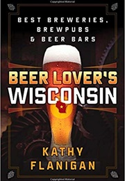 Beer Lover's Wisconsin (Kathy Flanigan)