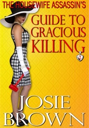 The Housewife Assassin's Guide to Gracious Killing (Josie Brown)