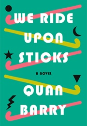 We Ride Upon Sticks (Quan Barry)