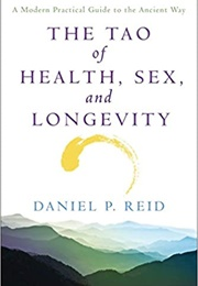 The Tao of Health, Sex, and Longevity: A Modern Practical Guide to the Ancient Way (Daniel Reid)
