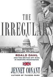 The Irregulars: Roald Dahl and the British Spy Ring in Wartime Washington (Jennet Conant)