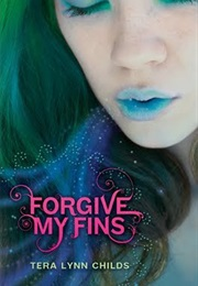 Forgive My Fins (Tera Lynn Childs)