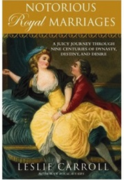 Notorious Royal Marriages (Leslie Caroll)