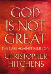 God Is Not Great (Christopher Hitchens)