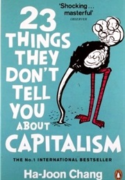 23 Things They Don't Tell You About Capitalism (Ha-Joon Chang)