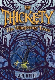 The Thickety : The Whispering Trees (J.A. White)