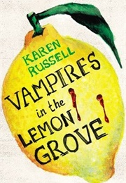 Vampires in the Lemon Grove (Karen Russell)