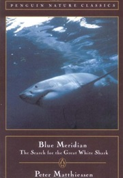 Blue Meridian: Search for the Great White Shark (Peter Matthiessen)