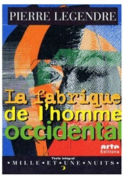 La Fabrique De L'homme Occidental (Pierre Legendre)