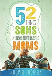 52 Things Sons Need From Their Moms (Angela Thomas)