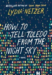 How to Tell Toledo From the Night Sky (Lydia Netzer)