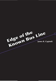 Edge of the Known Bus Line (James R. Gapinski)
