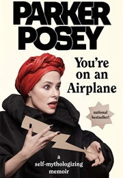 You're on an Airplane (Parker Posey)