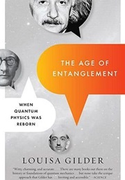 The Age of Entanglement: When Quantum Physics Was Reborn (Louisa Gilder)