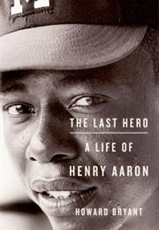 The Last Hero: A Life of Henry Aaron (Howard Bryant)