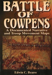 The Battle of Cowpens: A Documented Narrative and Troop Movement Maps (Edwin C. Bearss)
