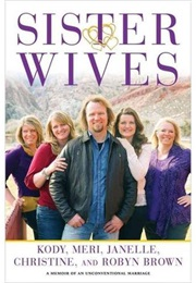 Becoming Sister Wives: The Story of an Unconventional Marriage (Kody Brown, Meri Brown, Janelle Brown, Christine B)