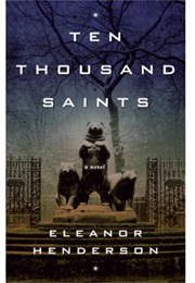 Ten Thousand Saints (Eleanor Henderson)