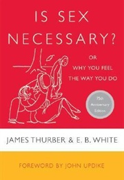 Is Sex Necessary : Or Why You Feel the Way You Do (James Thurber)