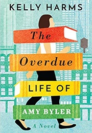 The Overdue Life of Amy Byler (Kelly Harms)