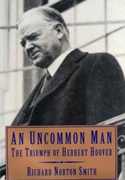 An Uncommon Man: The Triumph of Herbert Hoover (Richard Norton Smith)