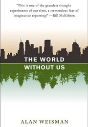 The World Without Us (Alan Weisman)