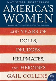 America's Women: 400 Years of Dolls, Drudges, Helpmates, and Heroines (Gail Collins)