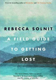 A Field Guide to Getting Lost (Rebecca Solnit)