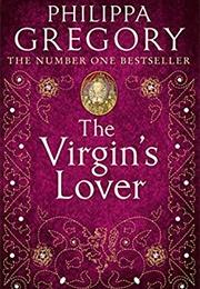 The Virgin's Lover (Philippa Gregory)