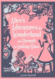 Alice's Adventures in Wonderland and Through the Looking-Glass (Lewis Carroll)