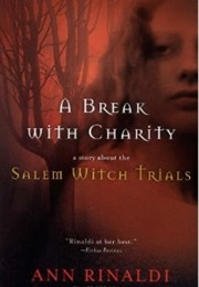 A Break With Charity: A Story About the Salem Witch Trials (Ann Rinaldi)