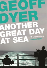 Another Great Day at Sea: Life Aboard the USS George H.W. Bush (Geoff Dyer)