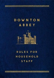 Downton Abbey Rules for Household Staff (Justyn Barnes)