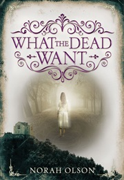 What the Dead Want (Norah Olson)