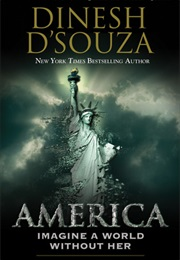 America: Imagine a World Without Her (Dinesh D'souza)