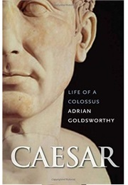 Caesar: Life of a Colossus (Adrian Goldsworthy)