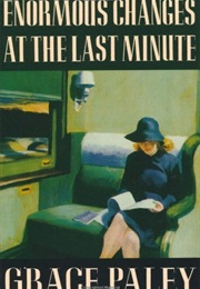 Enormous Changes at the Last Minute (Grace Paley)