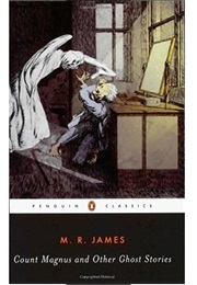 Count Magnus & Other Ghost Stories (M.R. James)