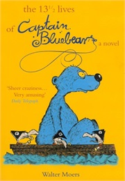 The 13 1/2 Lives of Captain Bluebear (Walter Moers)