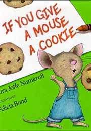 If You Give a Mouse a Cookie (Laura Numeroff)