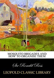 Mosquito Brigades and How to Organise Them (Sir Ronald Ross)